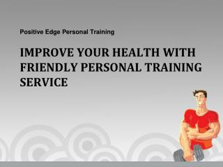 Improve your Health With Friendly Personal Training Service - Positive Edge