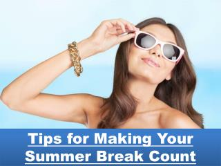Tips for Making Your Summer Break Count