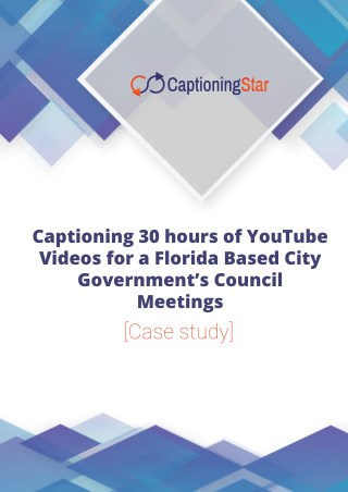 Captioning 30 hours of YouTube Videos for a City Government's Council Meetings - Case Study