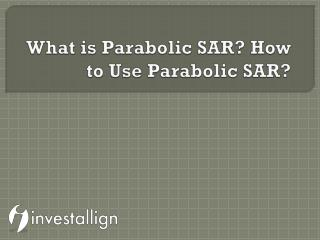 What is Parabolic SAR? How to Use Parabolic SAR? – Investallign