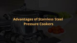 Advantages of Stainless Steel Pressure Cookers
