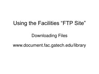 "Using the Facilities ""FTP Site"" Downloading Files"