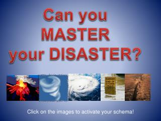 Can you MASTER  your DISASTER?
