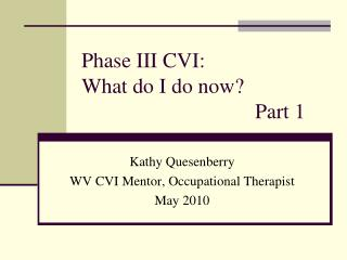 Phase III CVI: What do I do now? 					Part 1