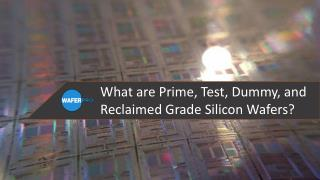 What are Prime, Test, Dummy, and Reclaimed Grade Silicon Wafers