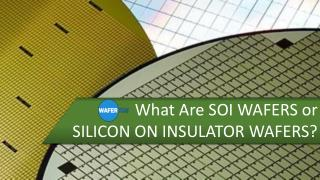 What Are SOI Wafers Or Silicon On Insulator Wafers