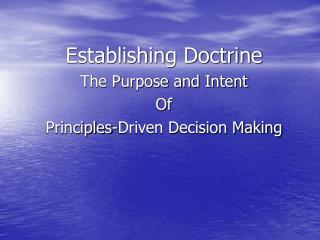 Establishing Doctrine The Purpose and Intent Of Principles-Driven Decision Making