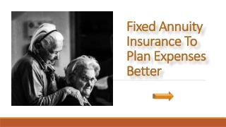 Fixed Annuity Insurance To Plan Expenses Better