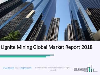 Lignite Mining Global Market Report 2018