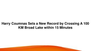 Harry Coumnas Sets a New Record by Crossing A 100 KM Broad Lake within 15 Minutes