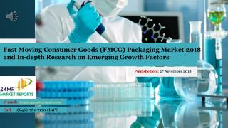 Fast Moving Consumer Goods (FMCG) Packaging Market 2018 and In-depth Research on Emerging Growth Factors