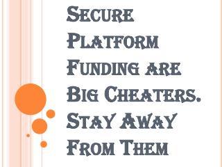 Big Cheaters- Secure Platform Funding