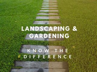 Landscaping & Gardening-Know the difference