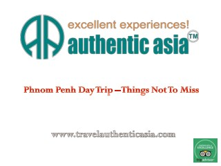 Phnom Penh Day Trip – Things Not To Miss