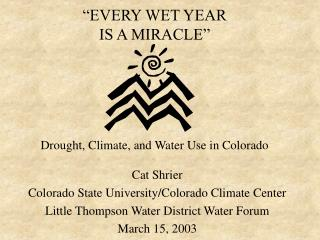 """EVERY WET YEAR IS A MIRACLE"" Drought, Climate, and Water Use in Colorado"