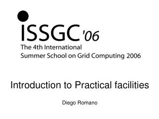 Introduction to Practical facilities Diego Romano