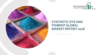 Synthetic Dye and Pigment Global Market Report 2018