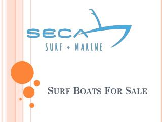 Seca Surf Marine has huge Collections of Surf Boats For Sale