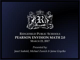 Ridgefield Public Schools PEARSON ENVISION MATH 2.0 March 23, 2017