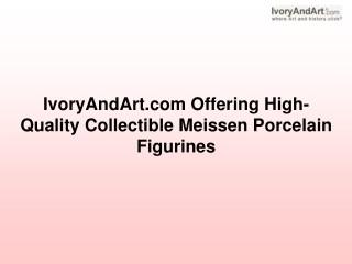 IvoryAndArt.com Offering High-Quality Collectible Meissen Porcelain Figurines