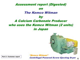 Assessment report (Digested) on The Kemco Witman by  A Calcium Carbonate Producer who uses the Kemco Witman (2 units) in