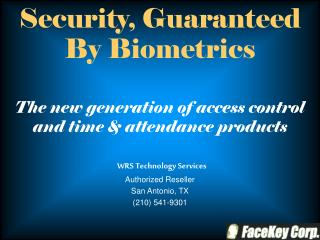 Security, Guaranteed  By Biometrics The new generation of access control and time & attendance products WRS Technology S