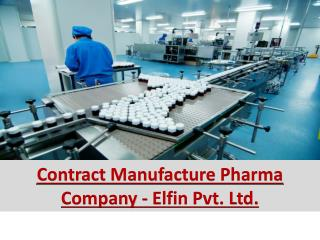 Contract Manufacture Pharma Company – Elfin Drugs Pvt . Ltd.