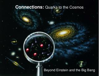 Connections:  Quarks to the Cosmos