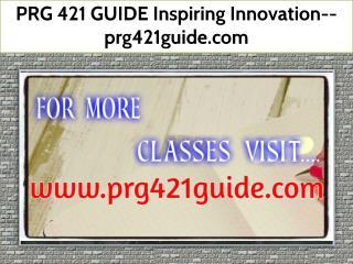PRG 421 GUIDE Inspiring Innovation--prg421guide.com