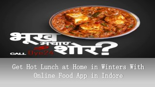 Get Hot Lunch at Home in Winters With Online Food App in Indore