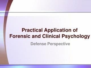 Practical Application of  Forensic and Clinical Psychology