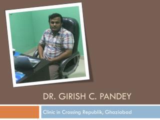 Dr Girish C Pandey Clinic in Crossing Republik, Ghaziabad