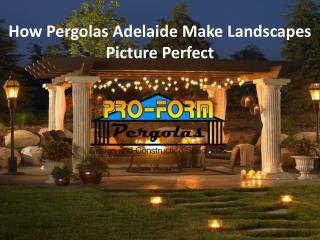 How Pergolas Adelaide Make Landscapes Picture Perfect