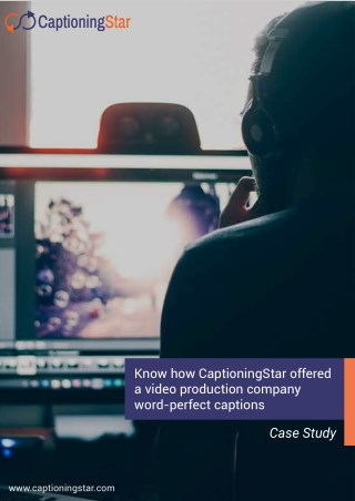 Case study: Know how CaptioningStar offered a video production company word-perfect captions.
