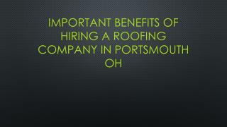 Important Benefits Of Hiring A Roofing Company In Portsmouth OH