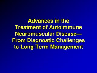 Advances in the  Treatment of Autoimmune  Neuromuscular Disease — From Diagnostic Challenges  to Long-Term Management