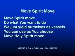 Move Spirit Move Move Spirit move Do what You want to do We just yield ourselves as vessels You can use as You choose Mo