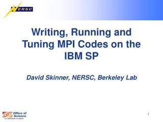 Writing, Running and Tuning MPI Codes on the IBM SP  David Skinner, NERSC, Berkeley Lab