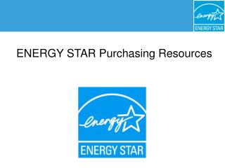 ENERGY STAR ® Purchasing and Procurement