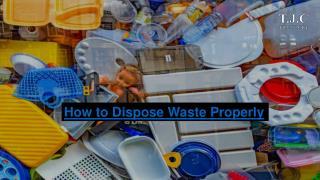 Dispose waste properly