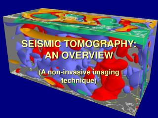 SEISMIC TOMOGRAPHY: AN OVERVIEW