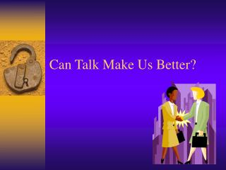Can Talk Make Us Better?