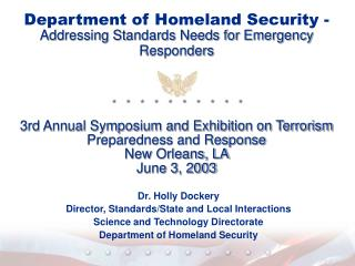 Department of Homeland Security - Addressing Standards Needs for Emergency Responders      3rd Annual Symposium and Exhi
