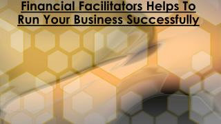 Run Your Business Successfully With Financial Facilitators