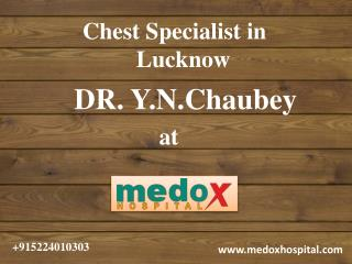 Dr Y N Chaubey | Chest Specialist in Lucknow | Famous Chest Specialist Lucknow
