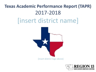 Texas Academic Performance Report (TAPR) 2017-2018 [ insert district name]