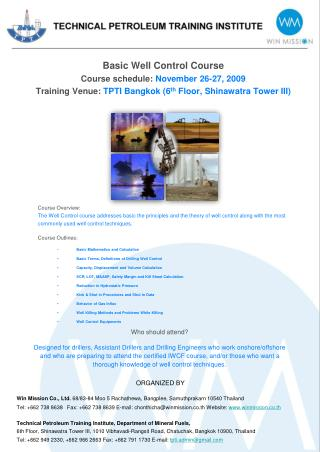 Basic Well Control Course Course schedule:  November 26-27, 2009    Training Venue:  TPTI Bangkok (6 th  Floor, Shinawat