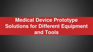 Medical Device Prototype Solutions for Different Equipment and Tools