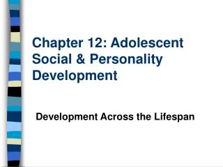 Chapter 12: Adolescent Social & Personality Development