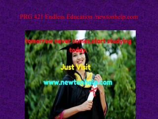 PRG 421 Endless Education /newtonhelp.com